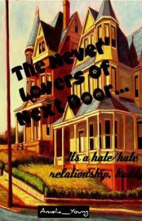 The Never Lovers Of Next Door by Amelia_Young