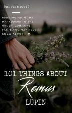 101 THINGS ABOUT REMUS LUPIN by Purplemist14