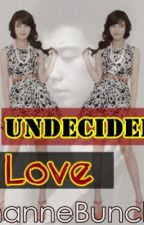 UNDECiDED LOVE  |On-Hold| by hanneBunch