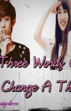 Three Words Can Change Everything ♥ by Ampalaya123