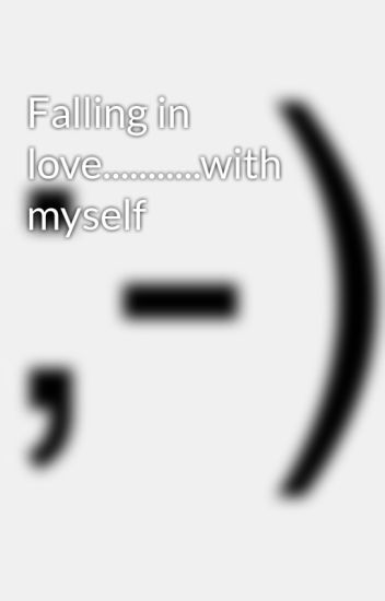 Falling in love...........with myself