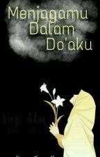 Menjagamu Dalam Do'aku by Dinaafarzani