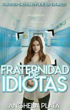 Fraternidad De Idiotas by -QueenMendesDallas-