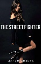 The street fighter [On Hold] by lerrymtambeka