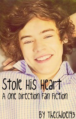 Stole His Heart (A One Direction/Harry Styles Fan Fiction)