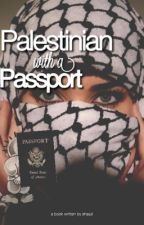 Palestinian with a Passport [WRITING PAUSED] by shayziii