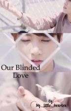 Our Blinded love (Jungkook X Reader ff) by my_little_hearteu