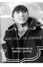 Quand tout as changé. [BTS fanfic'] [T/P] by ClaraJordan