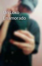 Un Loko Enamorado by davu13900