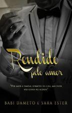Rendido pelo amor - Livro 1 (Duologia Rendidos) - DEGUSTAÇÃO by SaradoJonas