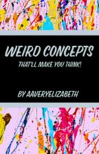 •Weird Concepts• by aaveryelizabeth