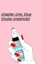 chapter one: blue [muke oneshots] by mukefornia