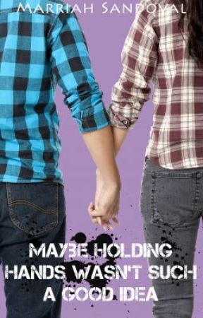 Maybe Holding Hands Wasn't Such a Good Idea by MarriahShadz