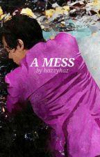 A Mess [h.s.] by hazzyhaz