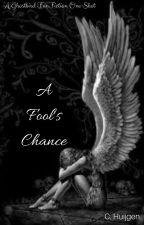 A Fool's Chance *Ghostbird One-Shot* by NikoleKnight