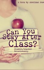 Can You Stay After Class? [Student/Teacher Relationship] by sherri_rose