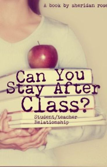 Can You Stay After Class? [Student/Teacher Relationship]