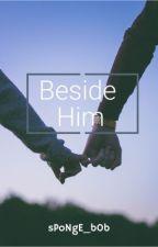 Beside Him by sPoNgE_b0b