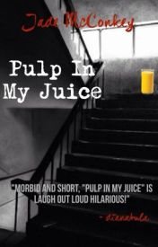 Pulp In My juice! by jadeloveslemonade