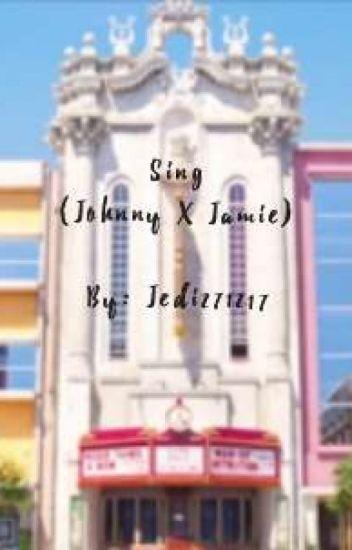 Sing (Johnny X Jamie)