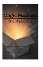 Magic Madness: The Magic Box [EDITING] by AddictWithAPen1001
