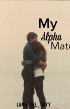 My Alpha mate (EDITING)  by LaylaAngel202