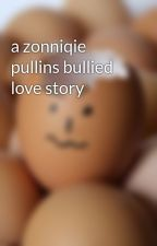 a zonniqie pullins bullied love story by raysgurl143