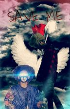Save Me •BxB• [Book 1] by SuaveMulaa