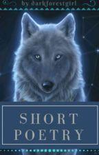 Short Poetry (ON HIATUS) by darkforestgirl