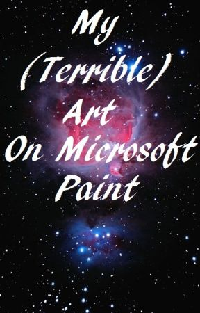 My (Terrible) Art On Microsoft Paint by XDuchessOfDarknessX