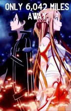 Only 6,042 Miles Away (Kirito x reader) by Shaylan34