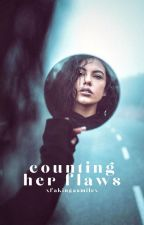Counting Her Flaws ✔ by xFakingaSmilex