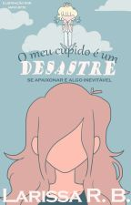 Meu cupido é um desastre by SouEuLarissa_
