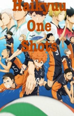 Haikyuu one shots by anime_lover_23_