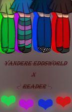 YandereWorld (Yandere Eddsworld x Reader) by DaBluBoomerang