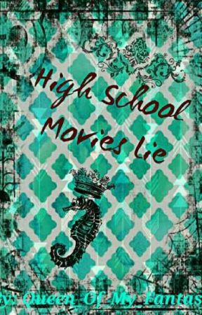 High School Movies Lie by Queen_of_My_Fantasy