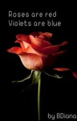 Roses are red  Violets are blue by BDiana