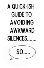 A Quick-ish Guide to Avoiding Awkward Silences by WaveringCandle