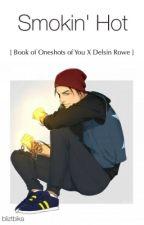 Smokin' Hot [book of Oneshots of You x Delsin Rowe] by bliztbika