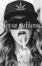 Soy un problema (Trilogía Problemas. L #2)  by haddy_Nayeli