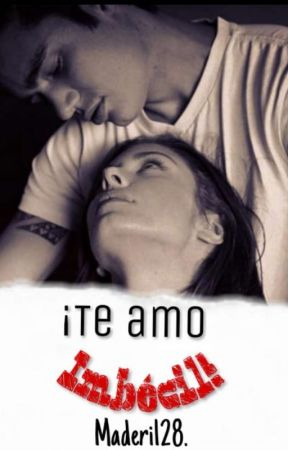 ¡Te Amo Imbécil! by Maderi128