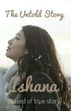 The Untold Story of Ishana by Morganders