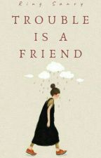 Trouble Is A Friend by rnysnz