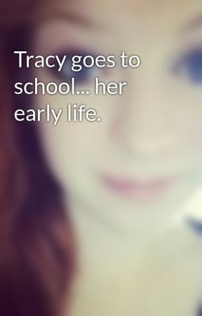 Tracy goes to school... her early life. by JennaJebzWickham