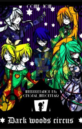 Dark Woods Circus (a Vocaloid Fanfic) by Crystal_meloetta12