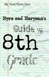 Myra and Maryana's Guide to 8th Grade by RealMyraJones