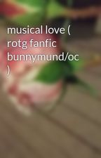 musical love ( rotg fanfic bunnymund/oc ) by soundstrike_prime
