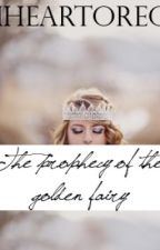 The Prophecy of the Golden Fairy by IHeartOreo