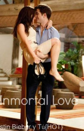 Inmortal Love -Justin Bieber y Tú{HOT}