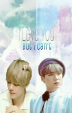 I Love You But I Can't.  (BTS Fanfiction) [HIATUS] by yoongi0193